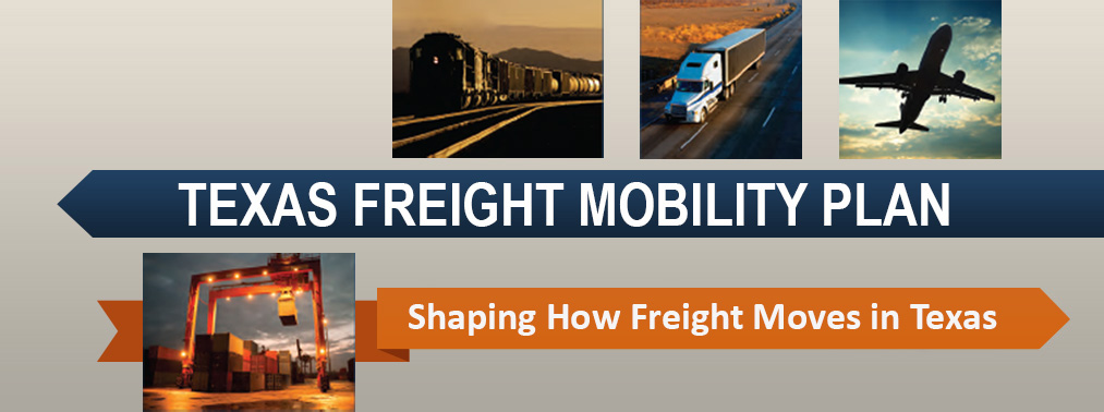 Texas Freight Mobility Plan. Shaping How Freight Moves in Texas